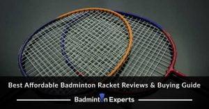 Best Affordable Badminton Racket