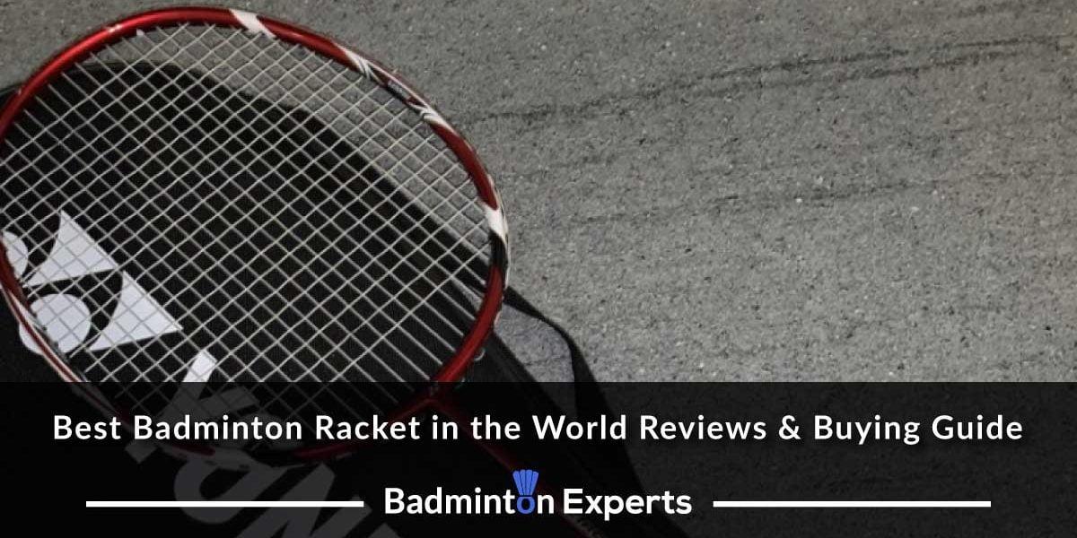 Best Badminton Racket in the World