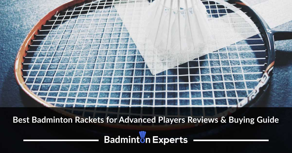 Best Badminton Rackets for Advanced Players