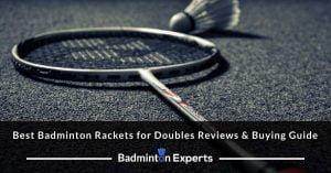 Best Badminton Rackets for Doubles