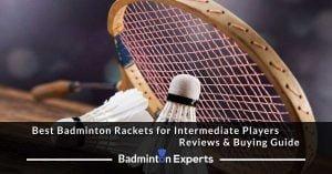 Best Badminton Rackets for Intermediate Players