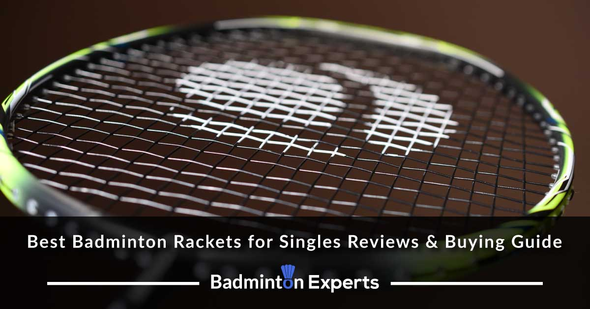 Best Badminton Rackets for Singles