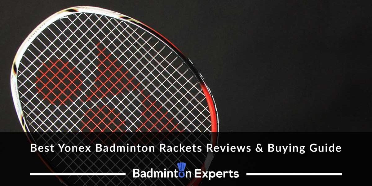 Best Yonex Badminton Rackets