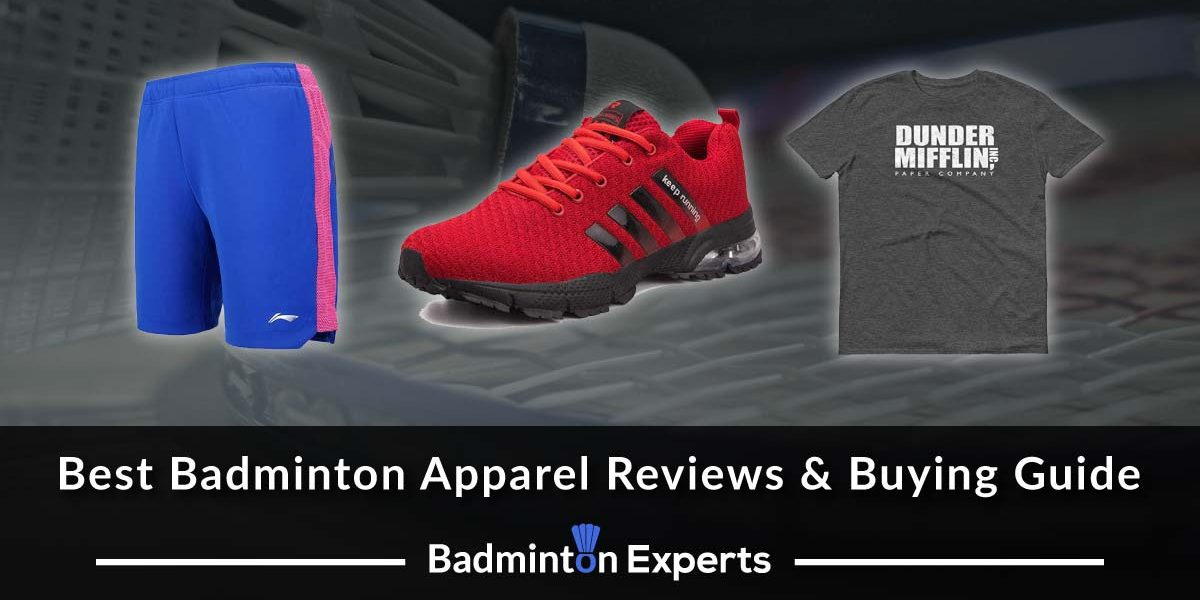 Best Badminton Apparel